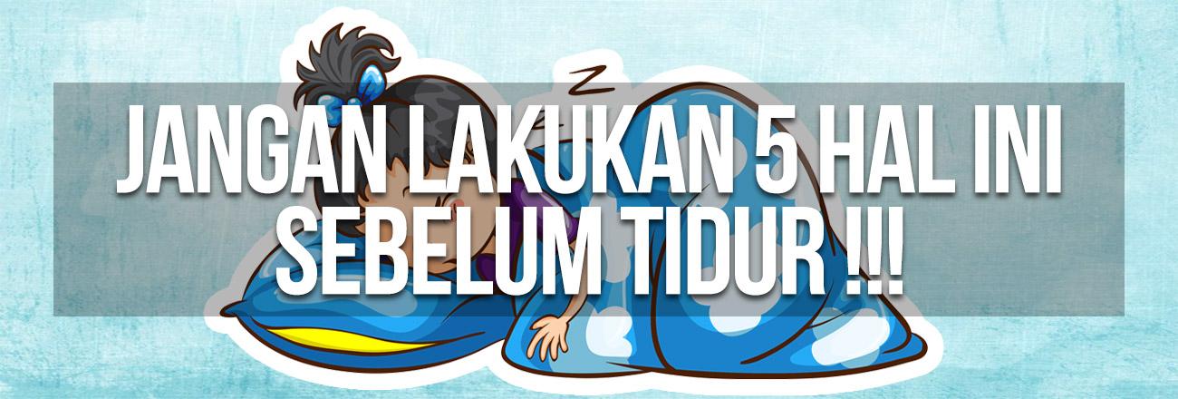Tips Hidup Sehat: Jangan Lakukan 5 Hal Ini Sebelum Tidur