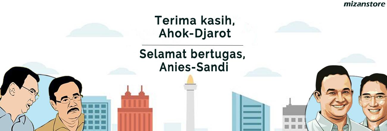 Selamat Bertugas, Pak Anies. Terima kasih, Pak Ahok.