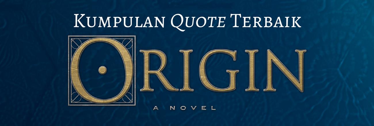 Kumpulan Quote Terbaik Novel 'Origin' Dan Brown