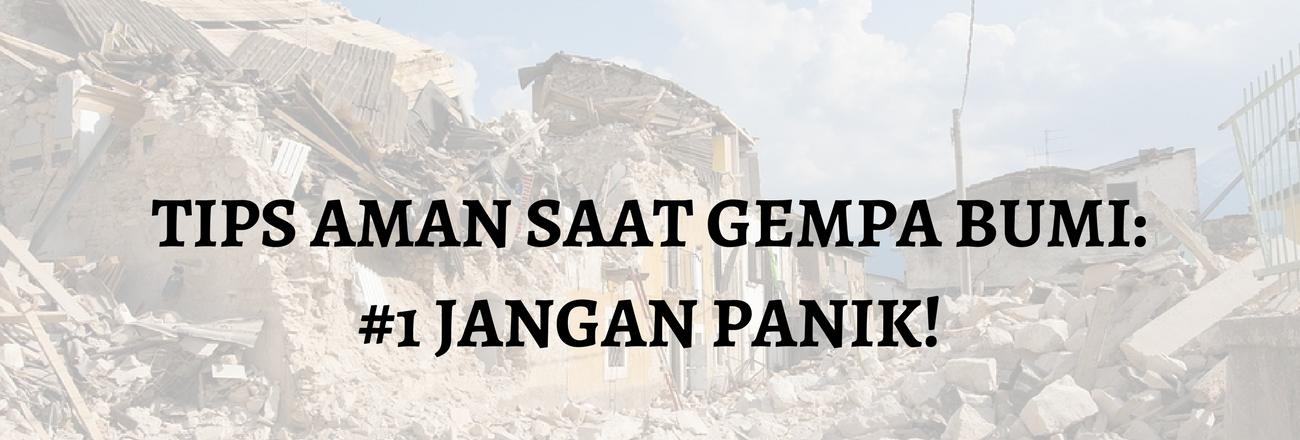 Tips Aman Menghadapi Gempa: #1 Jangan Panik!