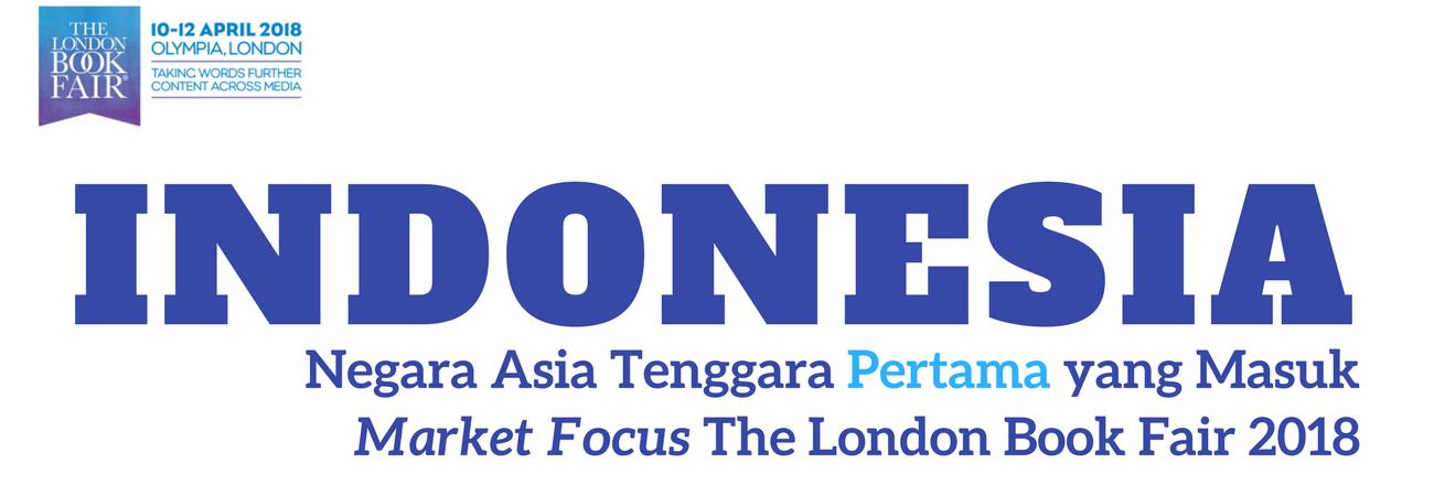 Indonesia, Negara Asia Tenggara Pertama yang Masuk Market Focus The London Book Fair 2018
