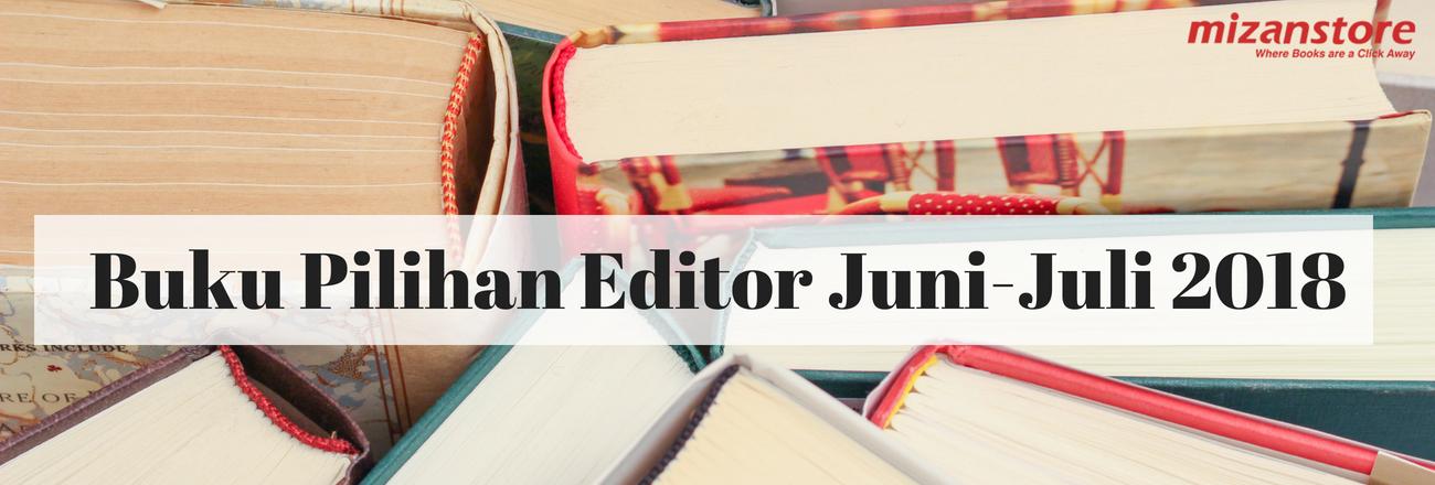 Buku Pilihan Editor Juni-Juli 2018