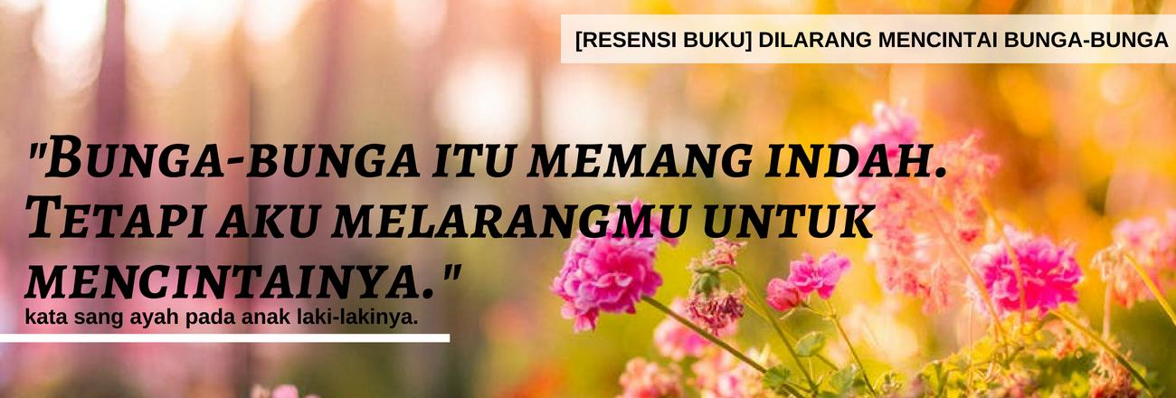 [resensi] Dilarang Mencintai Bunga-bunga Kuntowijoyo: Lelaki Tak Boleh Suka Bunga?