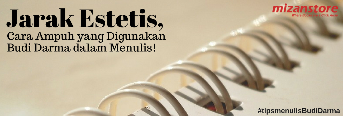 Jarak Estetis, Cara Ampuh yang Digunakan Budi Darma dalam Menulis!