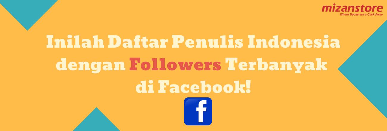 Penulis-penulis Pilihan dengan Followers Terbanyak di Facebook!