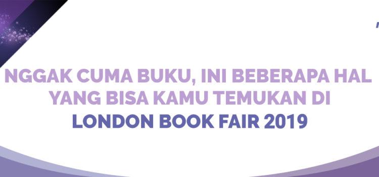 Nggak Cuma Buku, Ini Beberapa Hal yang Bisa Kamu Temukan di London Book Fair 2019