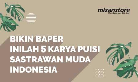 Bikin Baper! Inilah 5 Karya Puisi Sastrawan Muda Indonesia