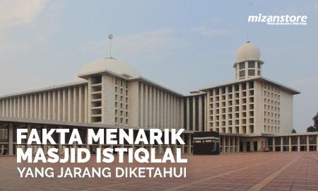 Tak Banyak yang Tahu! Ini Fakta Menarik Seputar Masjid Istiqlal