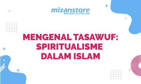 Mengenal Tasawuf : Spiritualisme dalam Islam
