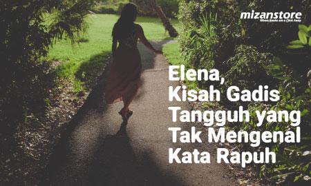 (Resensi) Elena : Gadis Tangguh yang Tak Kenal Rapuh