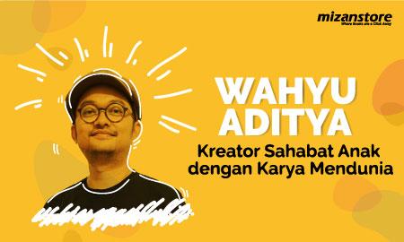 Wahyu Aditya : Kreator Sahabat Anak dengan Karya Mendunia