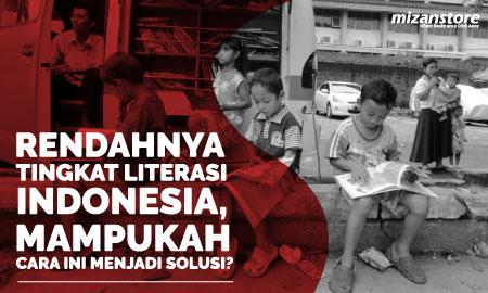 Rendahnya Tingkat Literasi Indonesia, Mampukah Cara Ini Menjadi Solusi?