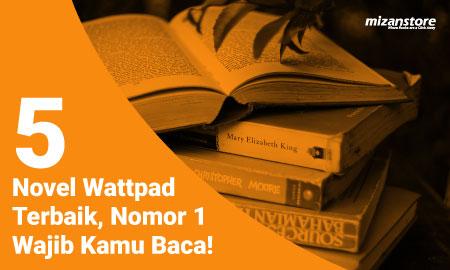 5 Novel Wattpad Terbaik, Nomor 1 Wajib Kamu Baca!