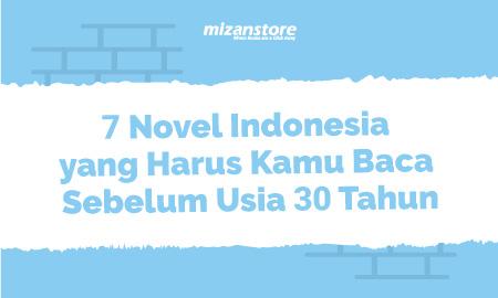7 Novel Indonesia yang Harus Kamu Baca Sebelum Usia 30 Tahun