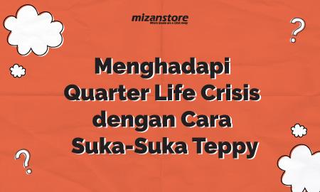 Menghadapi Quarter Life Crisis dengan Cara Suka Suka Teppy
