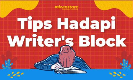 Tips dan Trik Menghadapi Writers Block