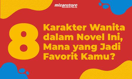 8 Karakter Wanita dalam Novel Ini, Mana yang Jadi Favorit Kamu?