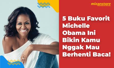 5 Buku Favorit Michelle Obama Ini Bikin Kamu Nggak Mau Berhenti Baca!