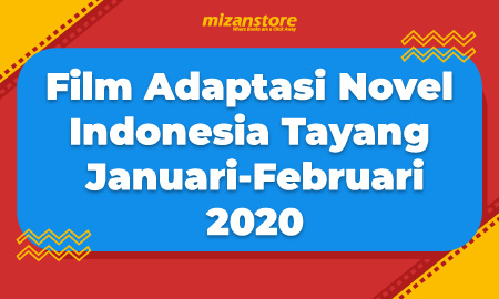 Film Adaptasi Novel Indonesia Tayang Januari-Februari 2020