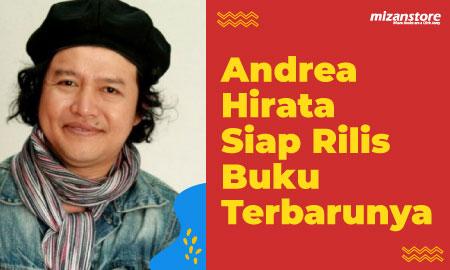 Andrea Hirata Terbitkan Buku Terbaru, Ini Judul dan Beberapa Faktanya!