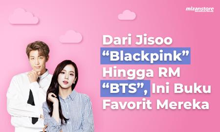 """Dari Jisoo """"Blackpink"""" Hingga RM """"BTS"""", Ini Buku Favorit Mereka"""