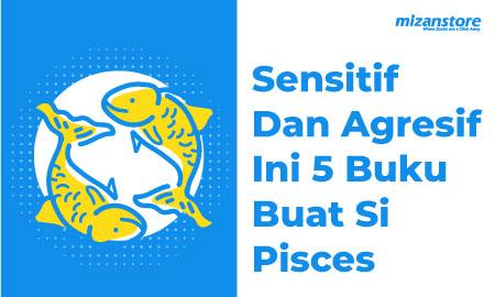 Sensitif dan Agresif, Ini 5 Buku Rekomendasi Buat Si Pisces
