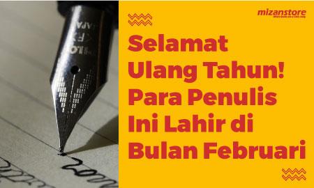 Selamat Ulang Tahun! Para Penulis Ini Lahir di Bulan Februari