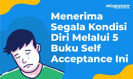 Menerima Segala Kondisi Diri Melalui 5 Buku Self Acceptance Ini