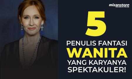 5 Penulis Fantasi Wanita yang Karyanya Spektakuler!