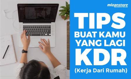 Tips Buat Kamu yang Lagi Kerja dari Rumah (KDR)