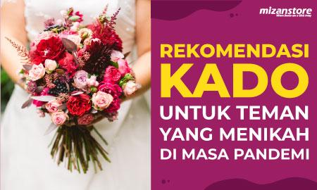 Rekomendasi Kado untuk Teman yang Menikah di Masa Pandemi