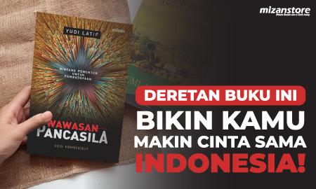 Deretan Buku Ini Bikin Kamu Makin Cinta Sama Indonesia!