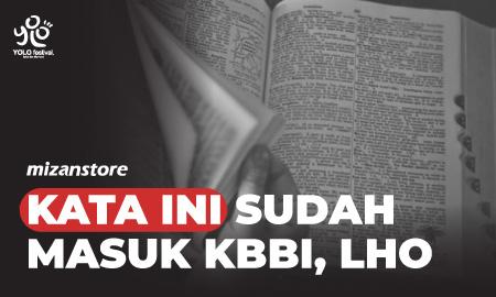 Kata-kata ini Sudah Masuk Kamus Besar Bahasa Indonesia, lho
