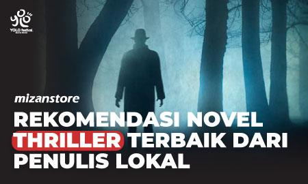 Rekomendasi Novel Thriller Terbaik dari Penulis Lokal