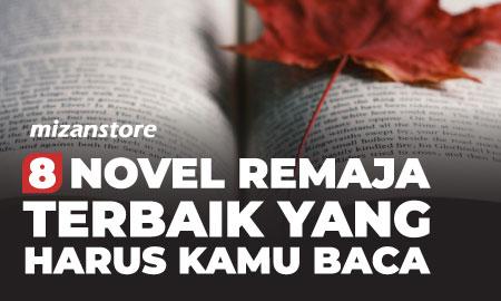 8 Novel Remaja Terbaik yang Harus Kamu Baca
