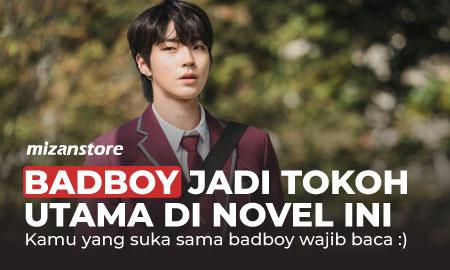 Bad boy jadi Tokoh Utama di Novel ini: Kamu yang suka sama badboy wajib baca :)