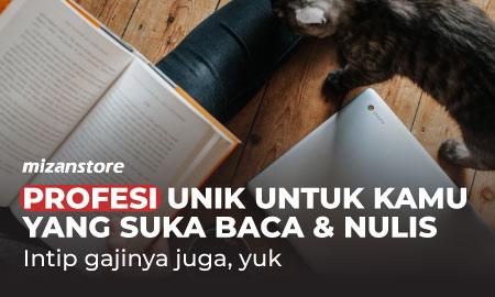 Profesi Unik untuk Kamu yang Suka Baca & Nulis: intip juga gajinya, yuk