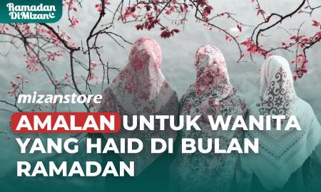 Amalan untuk Wanita Haid di Bulan Ramadan