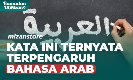 Kata Ini Ternyata Terpengaruh Bahasa Arab