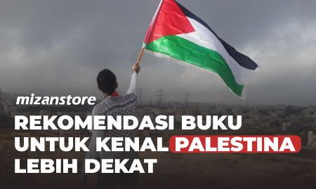 Rekomendasi Buku Untuk Kenal Palestina Lebih Dekat