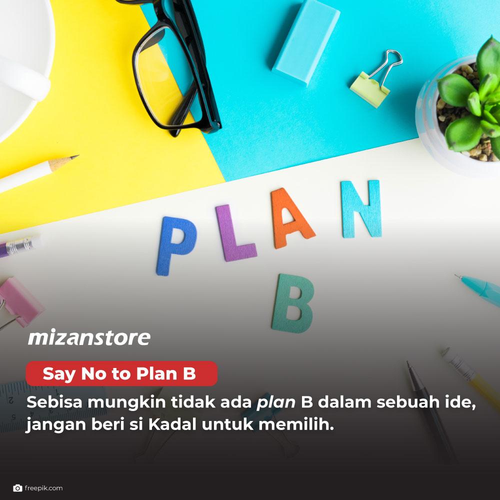 Say no to plan B, jangan beri kesempatan si Kadal untuk memilih