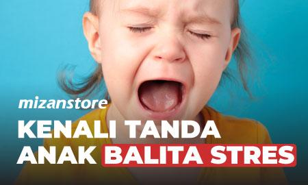 Yuk, Kenali Tanda-tanda Anak Balita Stres