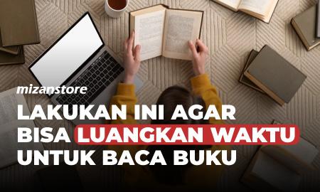 Lakukan ini Agar Bisa Luangkan Waktu untuk Baca Buku