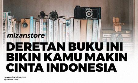 Deretan Buku ini Bikin Kamu Makin Cinta Indonesia