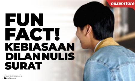 Fun Fact! Kebiasaan Dilan Nulis Surat