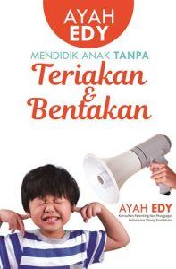 Buku Ayah Edy Mendidik Anak Tanpa Teriakan dan Bentakan